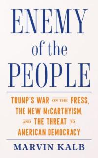 Cover image for Enemy of the people : : Trump's war on the press, the new McCarthyism, and the threat to American democracy