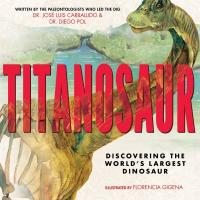 Cover image for Titanosaur : : discovering the world's largest dinosaur