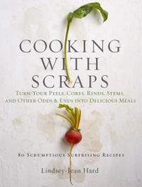 Cover image for Cooking with scraps : : turn your peels, cores, rinds, and stems into delicious meals