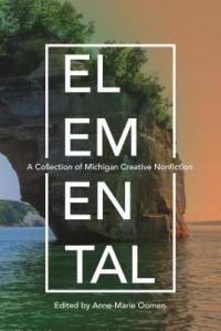 Cover image for Elemental : : a collection of Michigan creative nonfiction