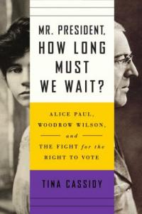 Cover image for Mr. President, how long must we wait? : : Alice Paul, Woodrow Wilson, and the fight for the right to vote