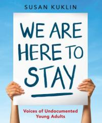 Cover image for We are here to stay : : voices of undocumented young adults