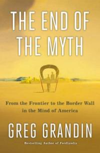 Cover image for The end of the myth : : from the frontier to the border wall in the mind of America