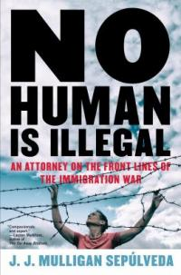 Cover image for No human is illegal : : an attorney on the front lines of the immigration war