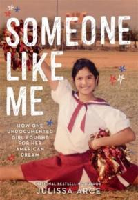 Cover image for Someone like me : : how one undocumented girl fought for her American dream