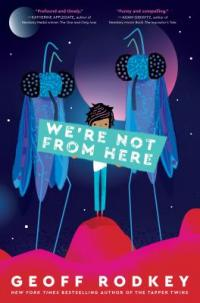 Cover image for WE'RE NOT FROM HERE.