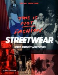 Cover image for This is not fashion : : streetwear past, present and future