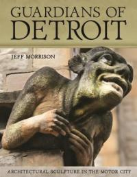 Cover image for Guardians of Detroit : : architectural sculpture in the motor city