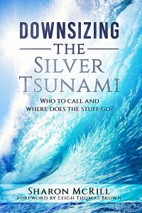 Cover image for Downsizing the silver tsunami : : who to call and where does the stuff go?