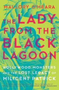 Cover image for The lady from the black lagoon : : Hollywood monsters and the lost legacy of Milicent Patrick