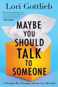 Cover image for Maybe you should talk to someone : : a therapist, her therapist, and our lives revealed