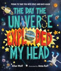 Cover image for The day the universe exploded my head : : poems to take you into space and back again