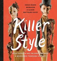 Cover image for Killer style : : the history of how fashion has injured, maimed, and murdered