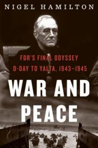 Cover image for War and peace : : FDR's final odyssey, D-Day to Yalta, 1943-1945