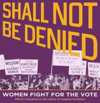 Cover image for Shall not be denied : : women fight for the vote : official companion to the Library of Congress exhibition