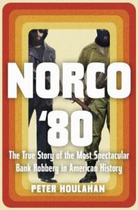 Cover image for Norco '80 : : the true story of the most spectacular bank robbery in American history