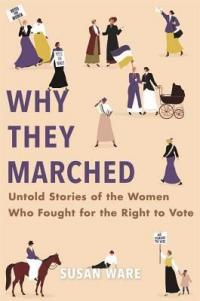 Cover image for Why they marched : : untold stories of the women who fought for the right to vote