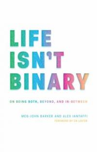 Cover image for Life isn't binary : : on being both, beyond, and in-between