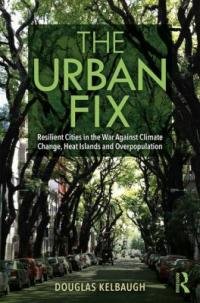Cover image for The urban fix : : resilient cities in the war against climate change, heat islands and overpopulation