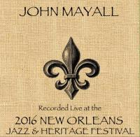 Cover image for John Mayall : : recorded live at the 2016 New Orleans Jazz & Heritage Festival