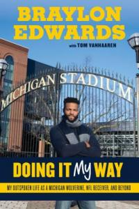 Cover image for Braylon Edwards : doing it my way : : my outspoken life as a Michigan Wolverine, NFL receiver, and beyond