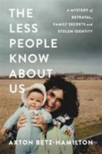 Cover image for The less people know about us : : a mystery of betrayal, family secrets, and stolen identity