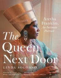 Cover image for The queen next door : : Aretha Franklin, an intimate portrait