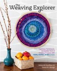 Cover image for The weaving explorer : : ingenious techniques, accessible tools & creative projects with yarn, paper, wire & more