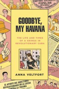 Cover image for Goodbye, my Havana : : the life and times of a gringa in revolutionary Cuba