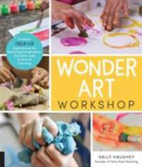 Cover image for Wonder art workshop : : creative child-led experiences for nurturing imagination, curiosity, and a love of learning