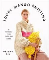 Cover image for Loopy Mango knitting : : 34 fashionable pieces you can make in a day