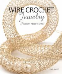 Cover image for NEW WIRE CROCHET JEWELRY : : 17 elegant pieces to stitch.