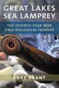 Cover image for Great Lakes sea lamprey : : the 70 year war on a biological invader