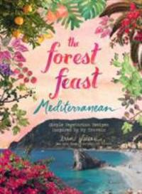 Cover image for The forest feast Mediterranean : : simple vegetarian recipes inspired by my travels