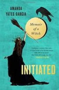 Cover image for Initiated : : memoir of a witch