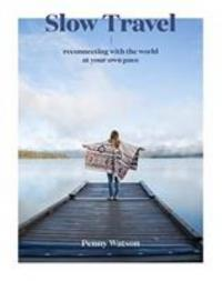Cover image for Slow Travel : : reconnecting with the world at your own pace