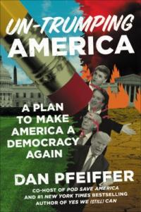Cover image for Un-Trumping America : : a plan to make America a democracy again