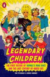 Cover image for Legendary children : : the first decade of RuPaul's drag race and the last century of queer life