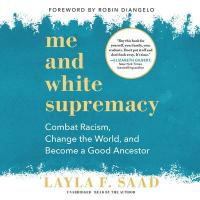 Cover image for Me and white supremacy : : combat racism, change the world, and become a good ancestor