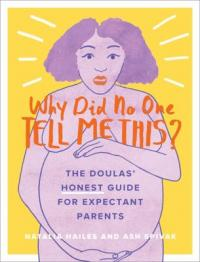 Cover image for Why did no one tell me this? : : the doulas' honest guide for expectant parents