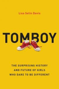 Cover image for Tomboy : the surprising history and future of girls who dare to be different