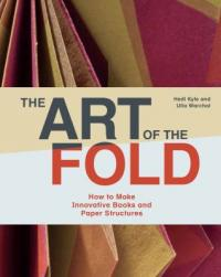 Cover image for The art of the fold : : how to make innovative books and paper structures