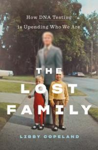Cover image for The lost family : how DNA testing is upending who we are