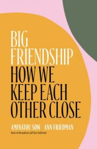 Cover image for Big friendship : : how we keep each other close