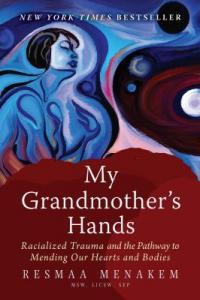 Cover image for My grandmother's hands : : racialized trauma and the pathway to mending our hearts and bodies