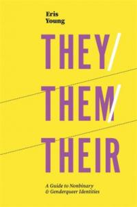 Cover image for They/them/their : : a guide to nonbinary and genderqueer identities