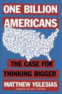 Cover image for One billion Americans : : the case for thinking bigger