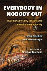 Cover image for Everybody in, nobody out : inspiring community at Michigan's University Musical Society