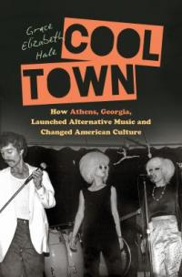 Cover image for Cool town : : how Athens, Georgia, launched alternative music and changed American culture
