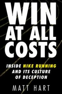 Cover image for Win at all costs : : inside Nike running and its culture of deception